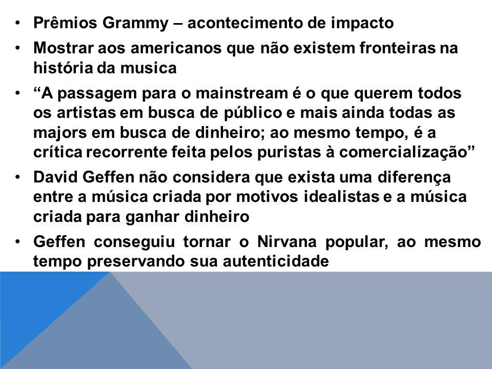 Prêmios Grammy – acontecimento de impacto Mostrar aos americanos que não existem fronteiras na história da musica A passagem para o mainstream é o que