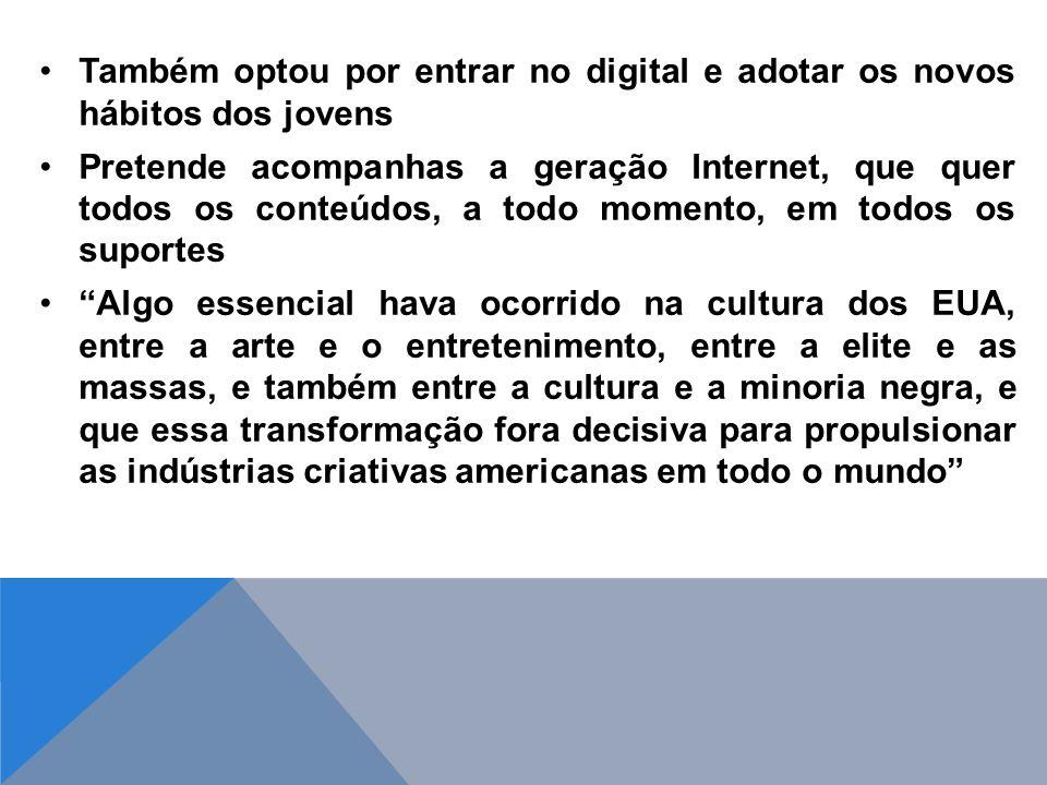 Também optou por entrar no digital e adotar os novos hábitos dos jovens Pretende acompanhas a geração Internet, que quer todos os conteúdos, a todo mo