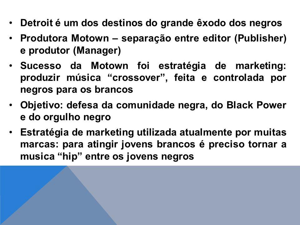 Detroit é um dos destinos do grande êxodo dos negros Produtora Motown – separação entre editor (Publisher) e produtor (Manager) Sucesso da Motown foi