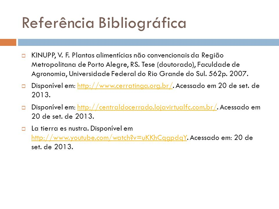 Referência Bibliográfica KINUPP, V. F. Plantas alimentícias não convencionais da Região Metropolitana de Porto Alegre, RS. Tese (doutorado), Faculdade