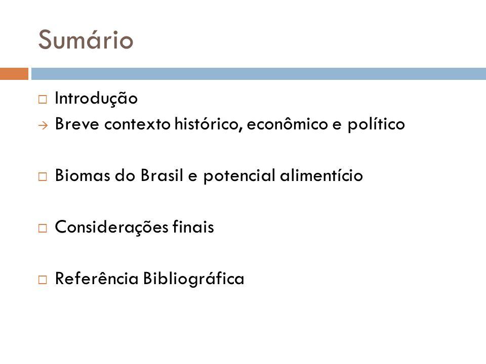 Brasil Cerrado Alta biodiversidade, espécies endêmicas Degradação : avanço da agropecuária e da monocultura Potencial alimentício: Jatobá, babaçu, castanha de baru, Pequi, cagaita, cajuí, gueroba, araticum, coquinho azedo.