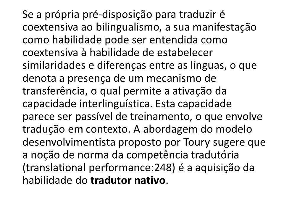 Se a própria pré-disposição para traduzir é coextensiva ao bilingualismo, a sua manifestação como habilidade pode ser entendida como coextensiva à hab