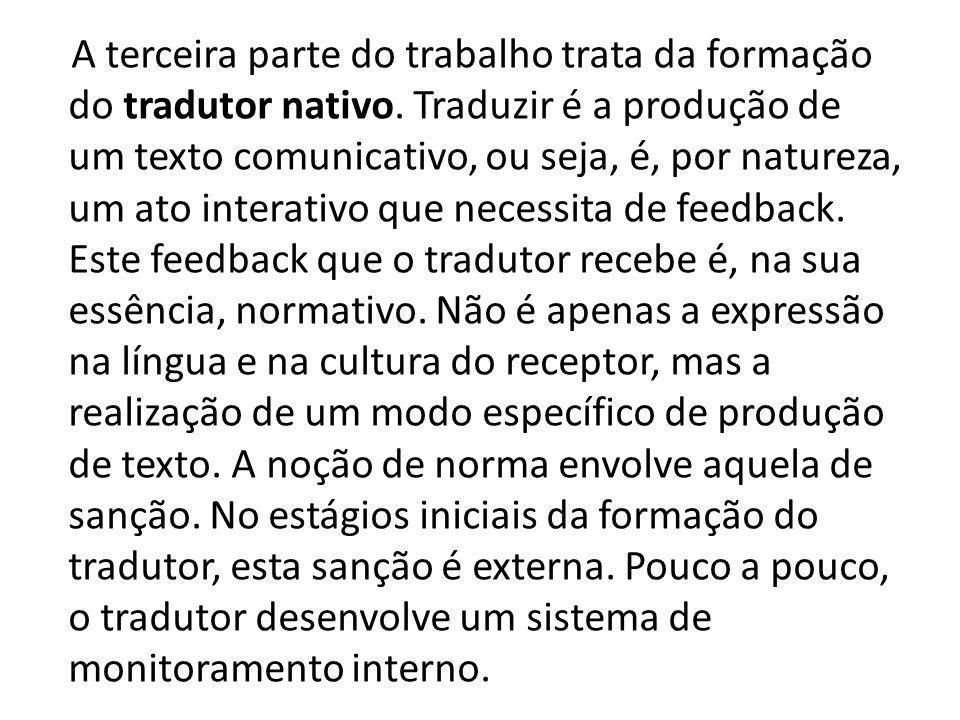 A terceira parte do trabalho trata da formação do tradutor nativo. Traduzir é a produção de um texto comunicativo, ou seja, é, por natureza, um ato in