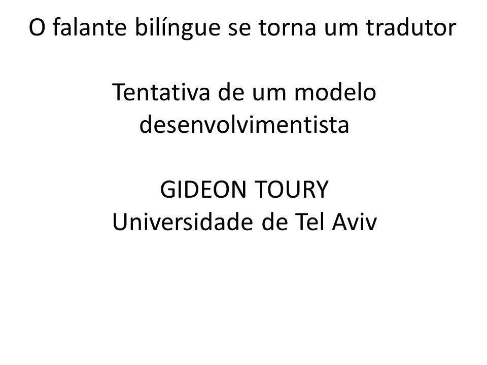 O falante bilíngue se torna um tradutor Tentativa de um modelo desenvolvimentista GIDEON TOURY Universidade de Tel Aviv