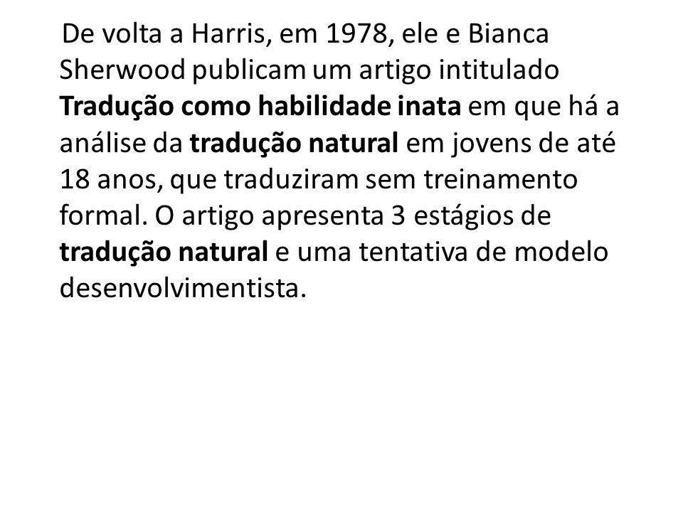 De volta a Harris, em 1978, ele e Bianca Sherwood publicam um artigo intitulado Tradução como habilidade inata em que há a análise da tradução natural