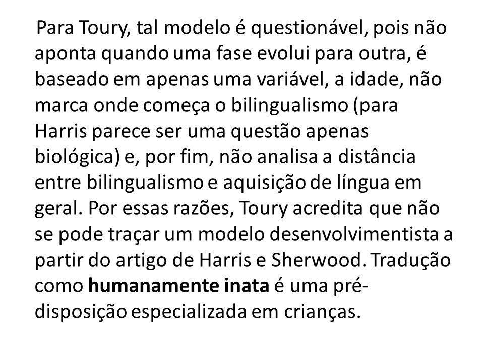 Para Toury, tal modelo é questionável, pois não aponta quando uma fase evolui para outra, é baseado em apenas uma variável, a idade, não marca onde co
