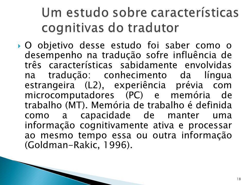 O objetivo desse estudo foi saber como o desempenho na tradução sofre influência de três características sabidamente envolvidas na tradução: conhecime