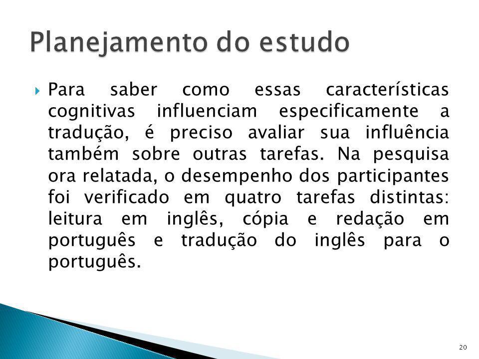 Para saber como essas características cognitivas influenciam especificamente a tradução, é preciso avaliar sua influência também sobre outras tarefas.