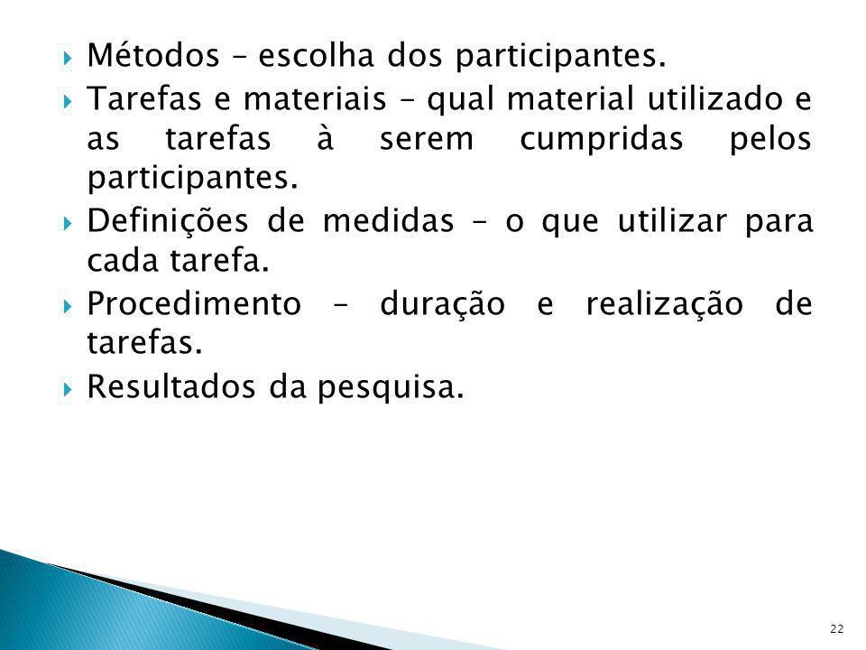 Métodos – escolha dos participantes. Tarefas e materiais – qual material utilizado e as tarefas à serem cumpridas pelos participantes. Definições de m