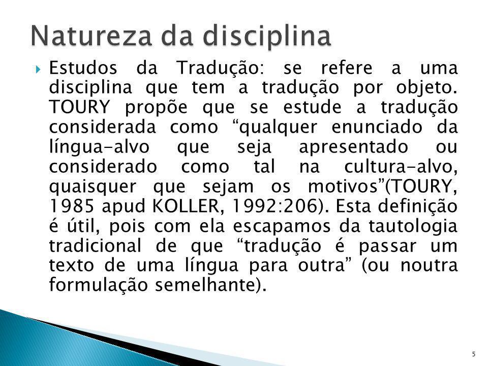 Estudos da Tradução: se refere a uma disciplina que tem a tradução por objeto. TOURY propõe que se estude a tradução considerada como qualquer enuncia