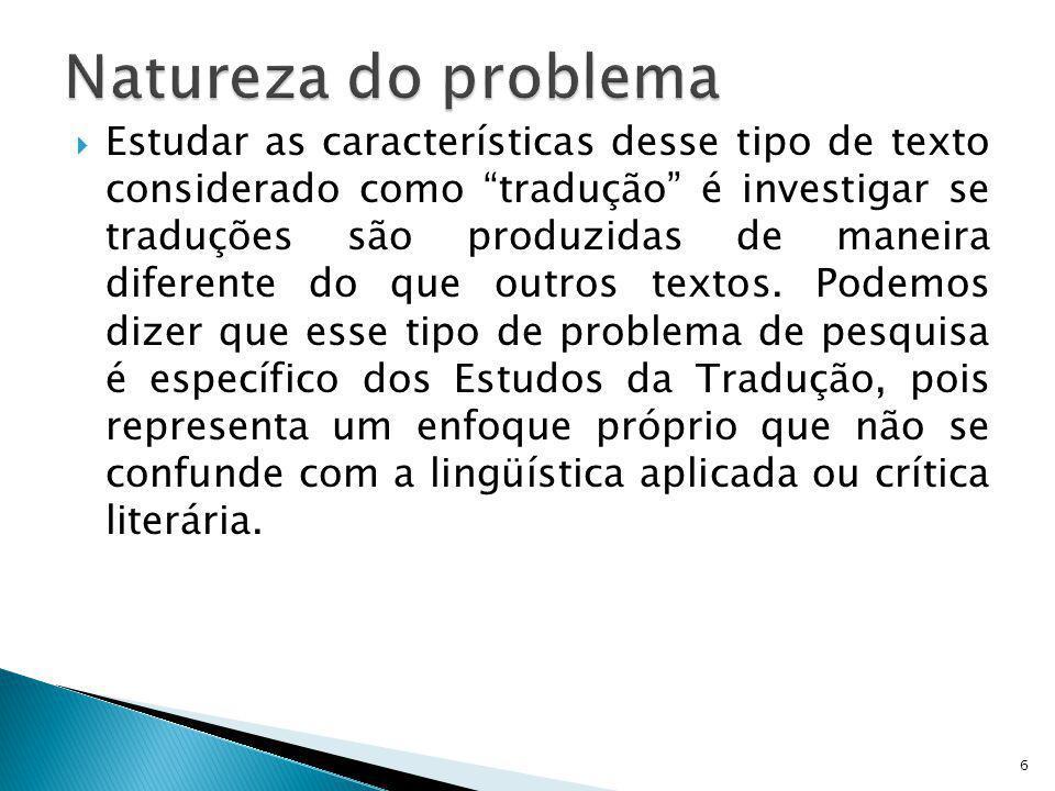 Estudar as características desse tipo de texto considerado como tradução é investigar se traduções são produzidas de maneira diferente do que outros t