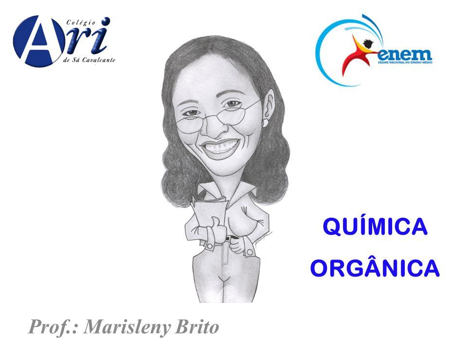 Prof.: Marisleny Brito QUÍMICA ORGÂNICA