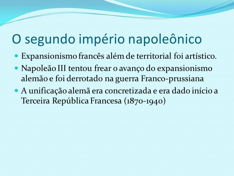 O segundo império napoleônico Expansionismo francês além de territorial foi artístico. Napoleão III tentou frear o avanço do expansionismo alemão e fo