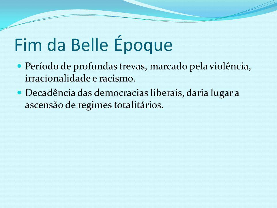 Fim da Belle Époque Período de profundas trevas, marcado pela violência, irracionalidade e racismo. Decadência das democracias liberais, daria lugar a