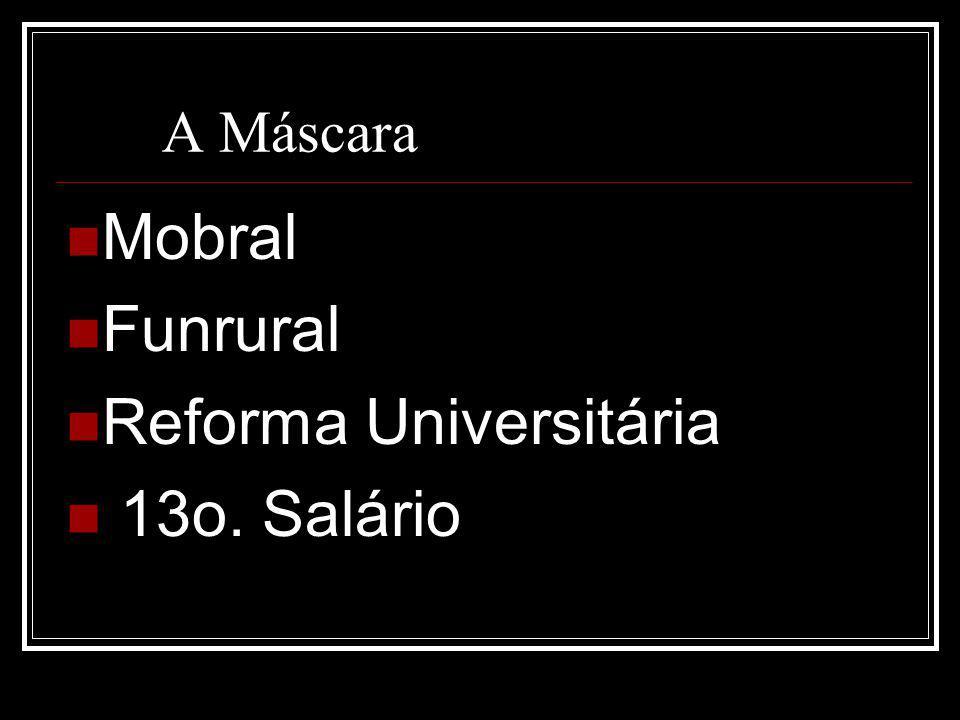 A Máscara Mobral Funrural Reforma Universitária 13o. Salário