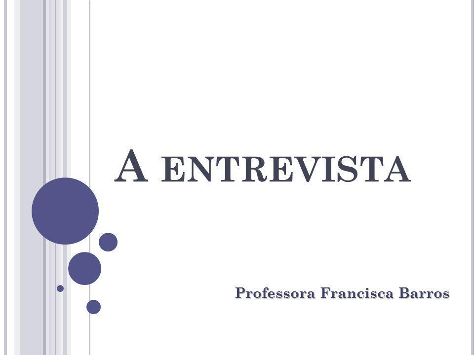 A ENTREVISTA Professora Francisca Barros