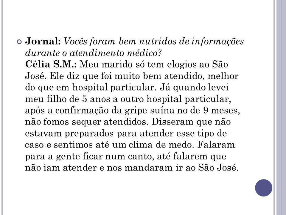 Jornal: Vocês foram bem nutridos de informações durante o atendimento médico? Célia S.M.: Meu marido só tem elogios ao São José. Ele diz que foi muito