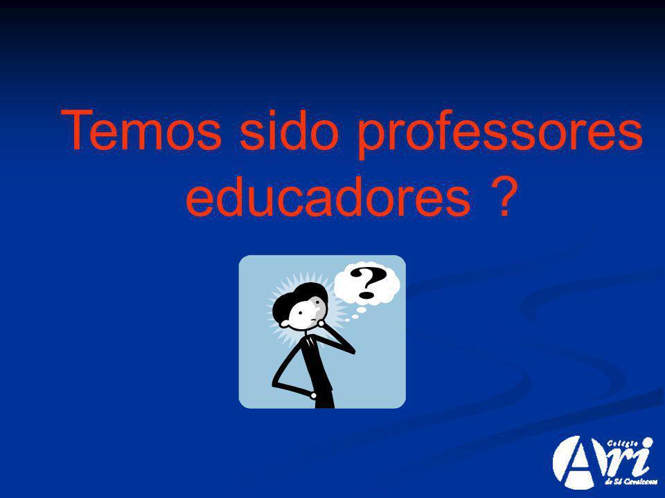 Temos sido professores educadores ?