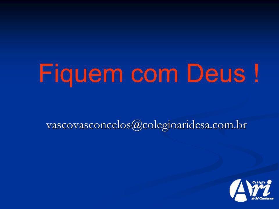 vascovasconcelos@colegioaridesa.com.br Fiquem com Deus !