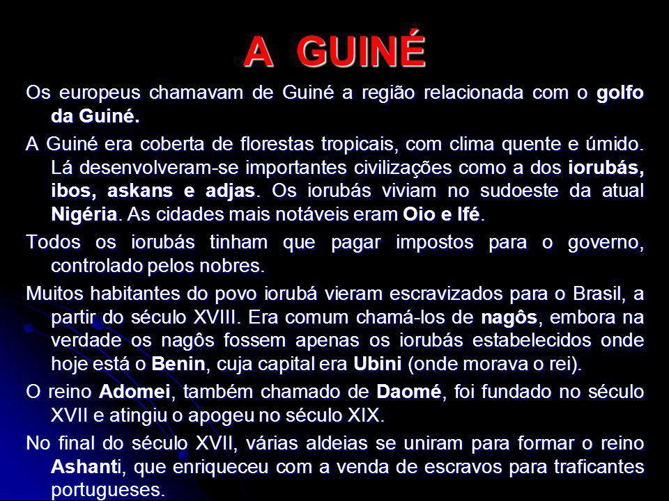 A GUINÉ Os europeus chamavam de Guiné a região relacionada com o golfo da Guiné. A Guiné era coberta de florestas tropicais, com clima quente e úmido.