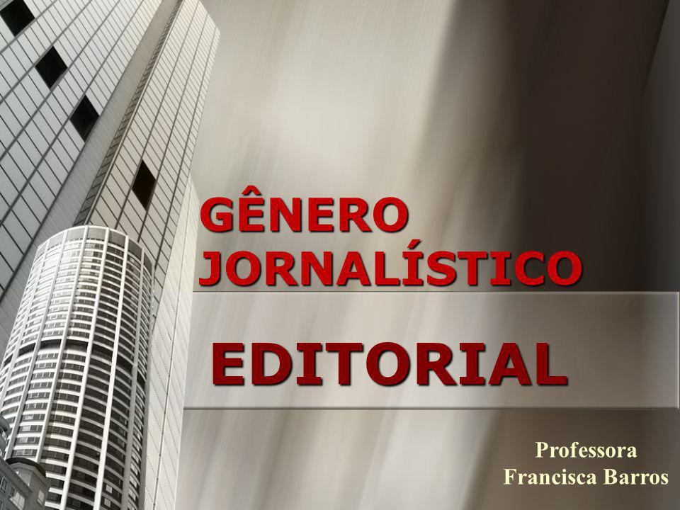 GÊNERO JORNALÍSTICO EDITORIAL Professora Francisca Barros