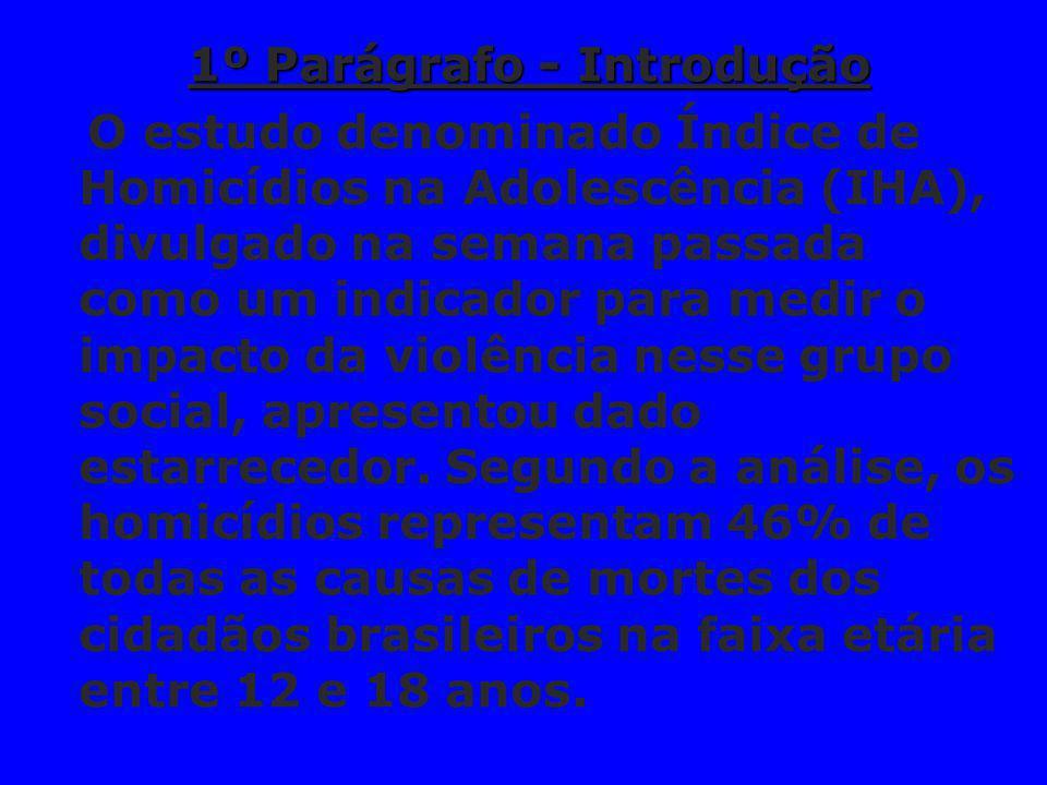 1º Parágrafo - Introdução O estudo denominado Índice de Homicídios na Adolescência (IHA), divulgado na semana passada como um indicador para medir o i
