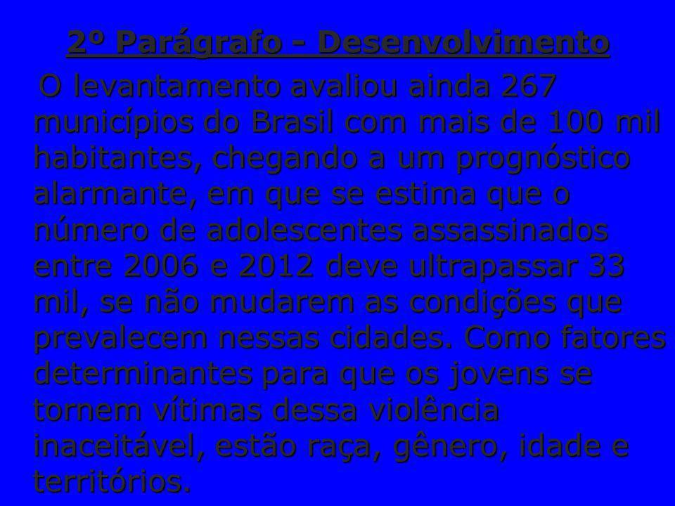 2º Parágrafo - Desenvolvimento O levantamento avaliou ainda 267 municípios do Brasil com mais de 100 mil habitantes, chegando a um prognóstico alarman