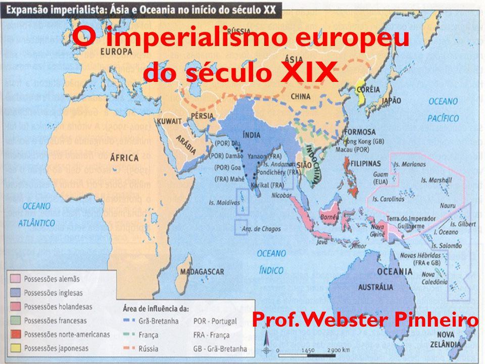 O imperialismo europeu do século XIX Prof. Webster Pinheiro