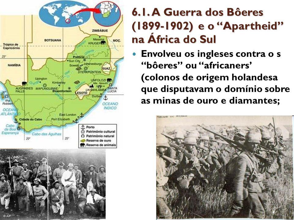 6.1. A Guerra dos Bôeres (1899-1902) e o Apartheid na África do Sul Envolveu os ingleses contra o s bôeres ou africaners (colonos de origem holandesa