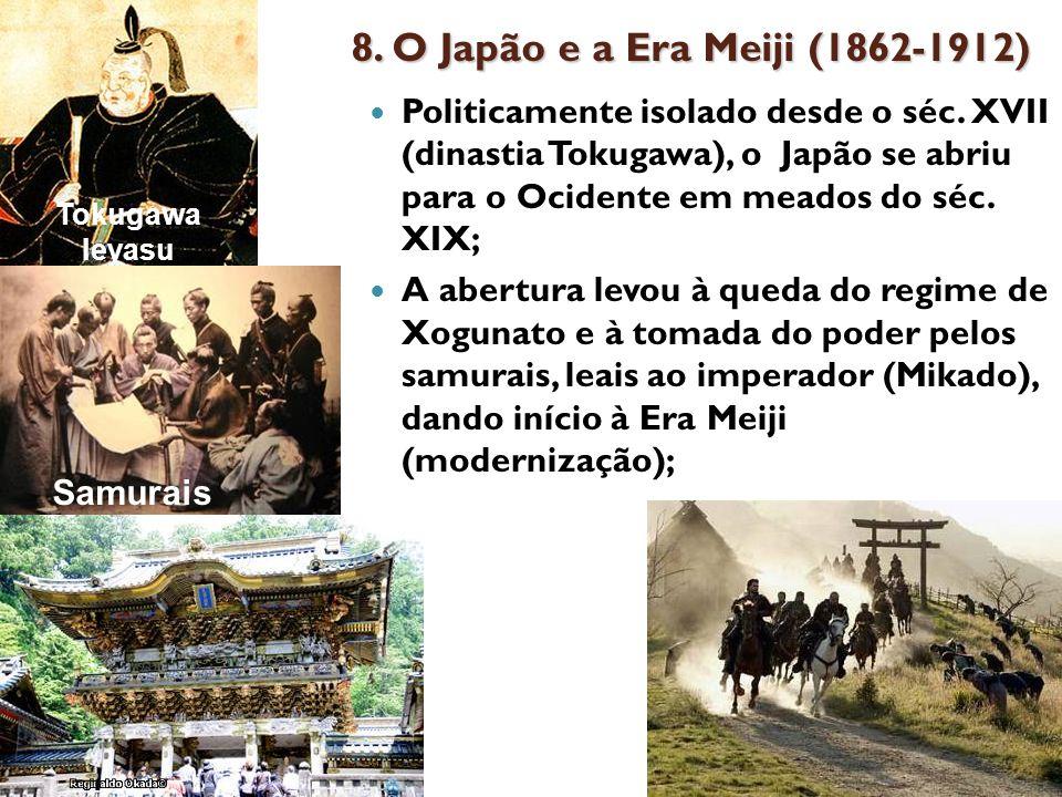 8.O Japão e a Era Meiji (1862-1912) Politicamente isolado desde o séc.