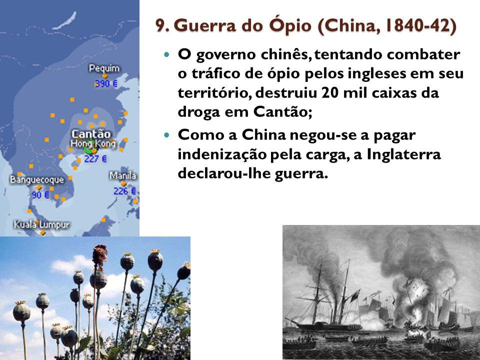 9. Guerra do Ópio (China, 1840-42) O governo chinês, tentando combater o tráfico de ópio pelos ingleses em seu território, destruiu 20 mil caixas da d