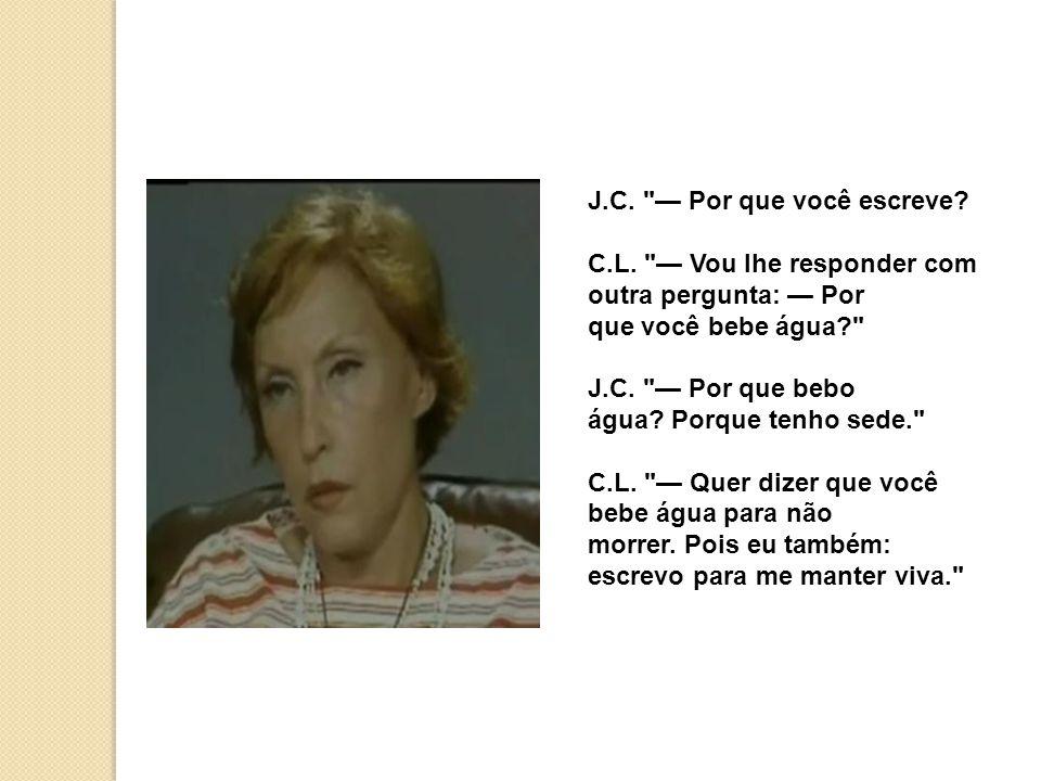 J.C. Por que você escreve. C.L.