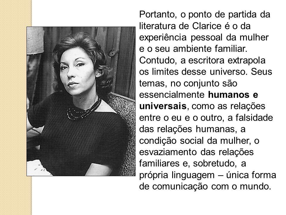 Portanto, o ponto de partida da literatura de Clarice é o da experiência pessoal da mulher e o seu ambiente familiar.
