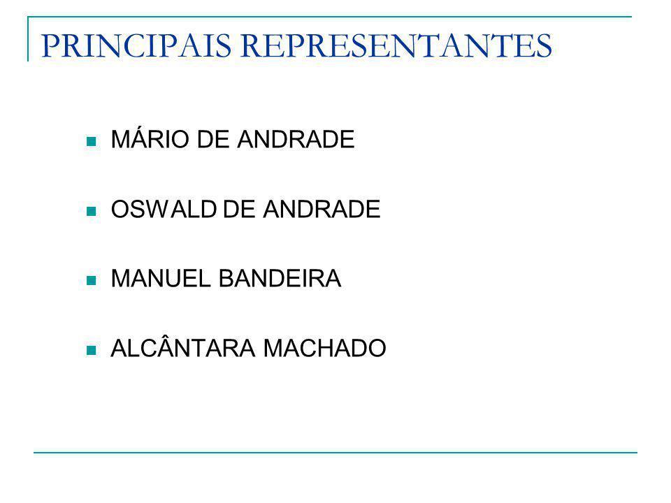 PRINCIPAIS REPRESENTANTES MÁRIO DE ANDRADE OSWALD DE ANDRADE MANUEL BANDEIRA ALCÂNTARA MACHADO