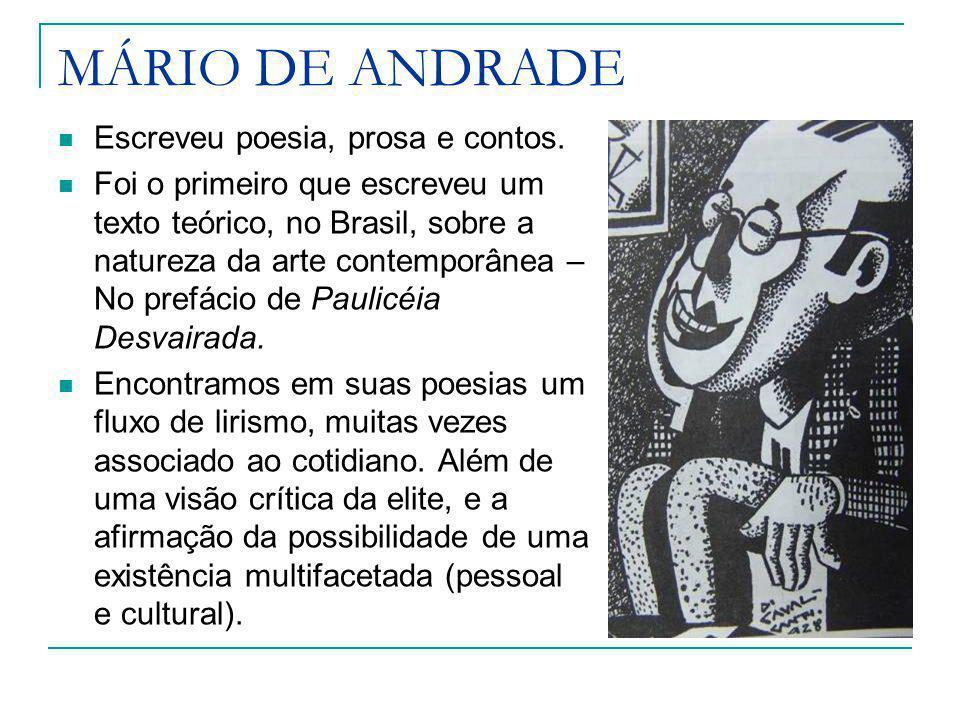 MÁRIO DE ANDRADE Escreveu poesia, prosa e contos. Foi o primeiro que escreveu um texto teórico, no Brasil, sobre a natureza da arte contemporânea – No