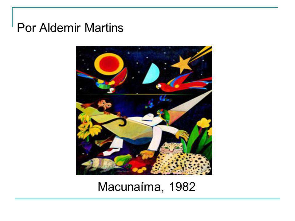 Por Aldemir Martins Macunaíma, 1982