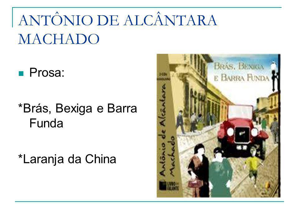 ANTÔNIO DE ALCÂNTARA MACHADO Prosa: *Brás, Bexiga e Barra Funda *Laranja da China