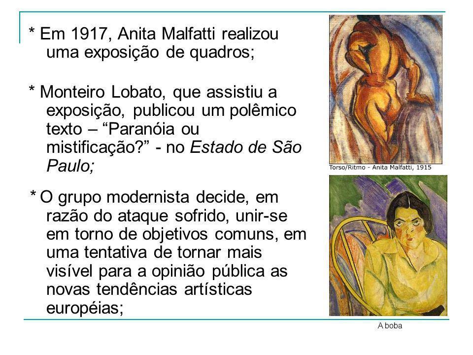 * Em 1917, Anita Malfatti realizou uma exposição de quadros; * Monteiro Lobato, que assistiu a exposição, publicou um polêmico texto – Paranóia ou mis