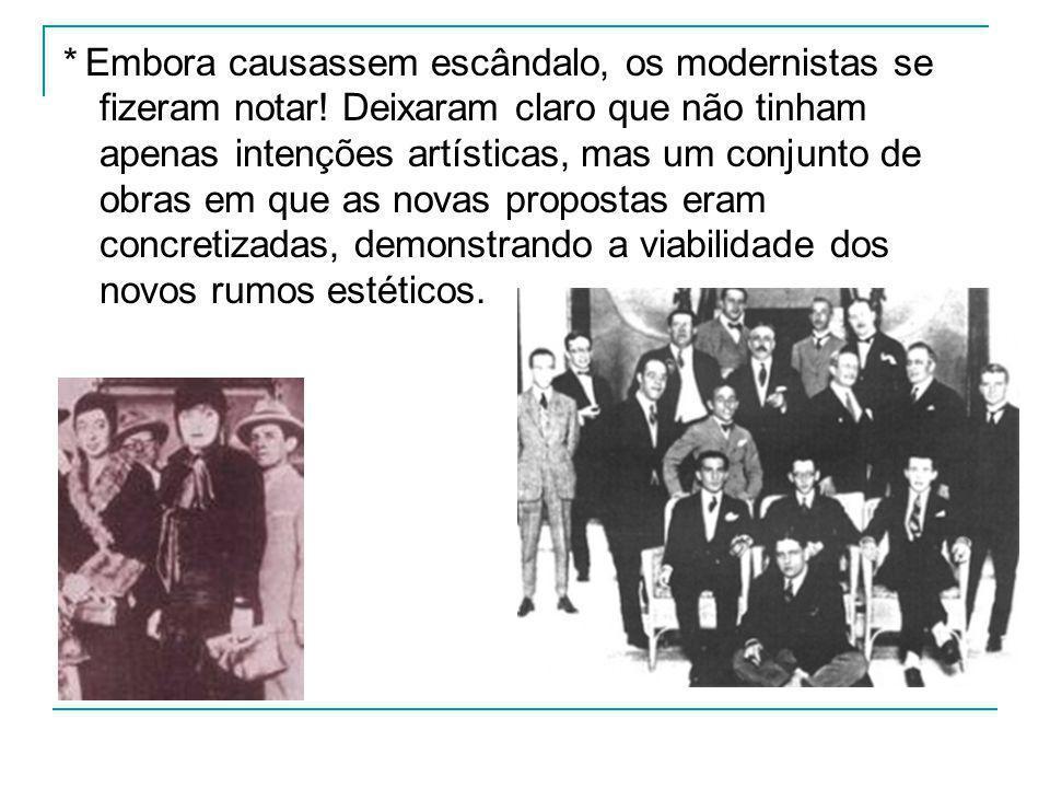 * Embora causassem escândalo, os modernistas se fizeram notar! Deixaram claro que não tinham apenas intenções artísticas, mas um conjunto de obras em