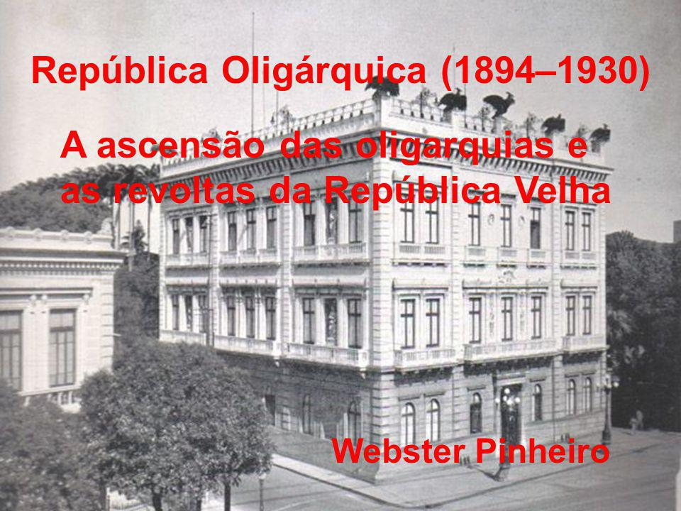 República Oligárquica (1894–1930) A ascensão das oligarquias e as revoltas da República Velha Webster Pinheiro