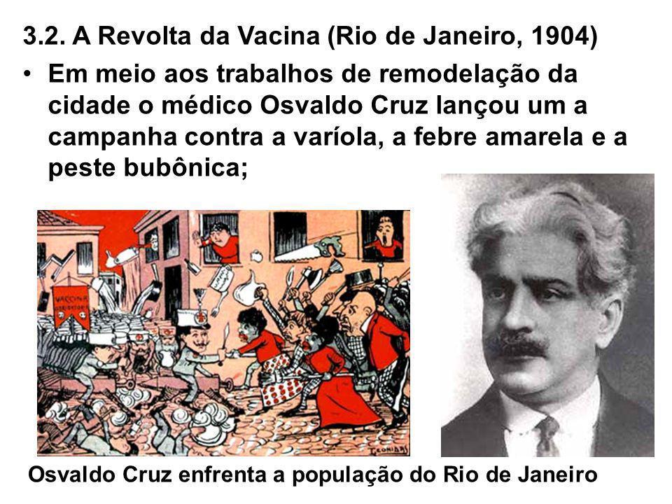 3.2. A Revolta da Vacina (Rio de Janeiro, 1904) Em meio aos trabalhos de remodelação da cidade o médico Osvaldo Cruz lançou um a campanha contra a var