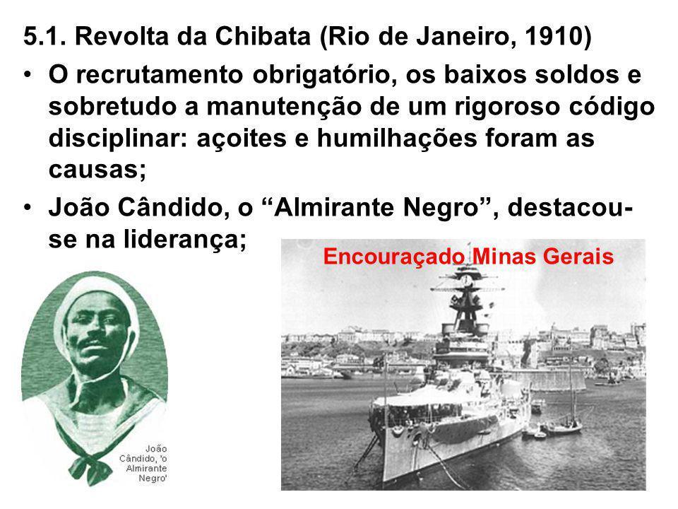 5.1. Revolta da Chibata (Rio de Janeiro, 1910) O recrutamento obrigatório, os baixos soldos e sobretudo a manutenção de um rigoroso código disciplinar