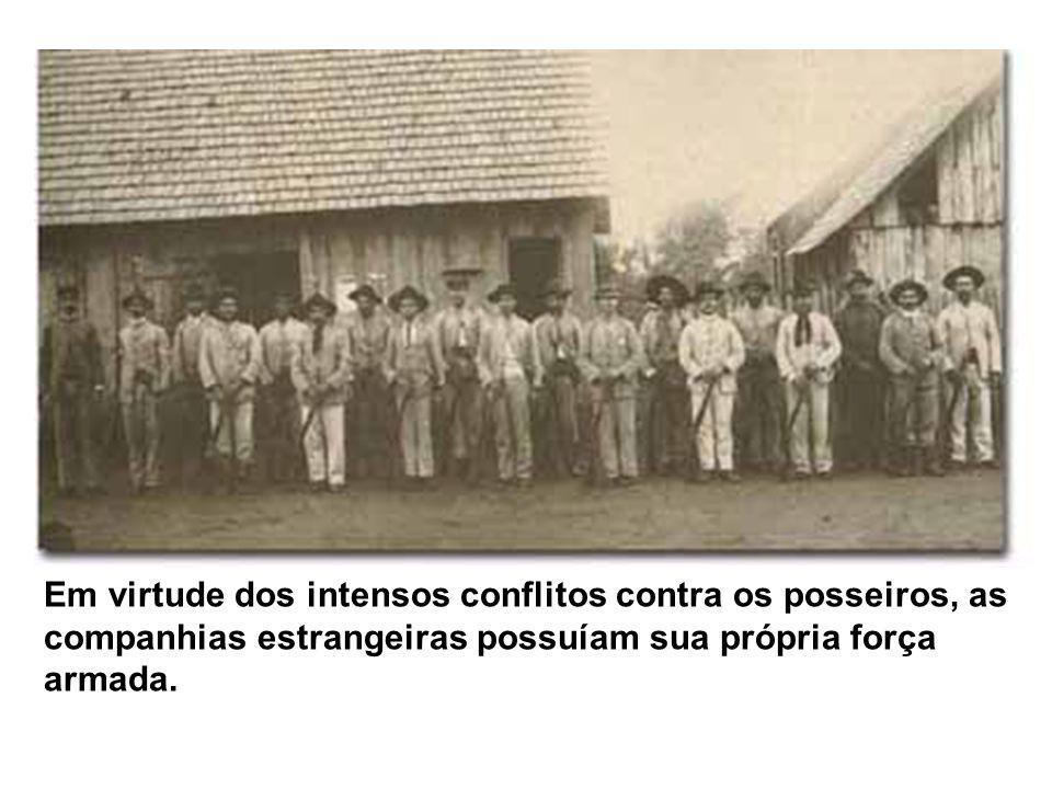 Em virtude dos intensos conflitos contra os posseiros, as companhias estrangeiras possuíam sua própria força armada.