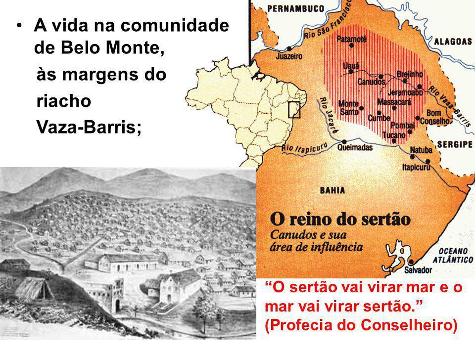 A vida na comunidade de Belo Monte, às margens do riacho Vaza-Barris; O sertão vai virar mar e o mar vai virar sertão.