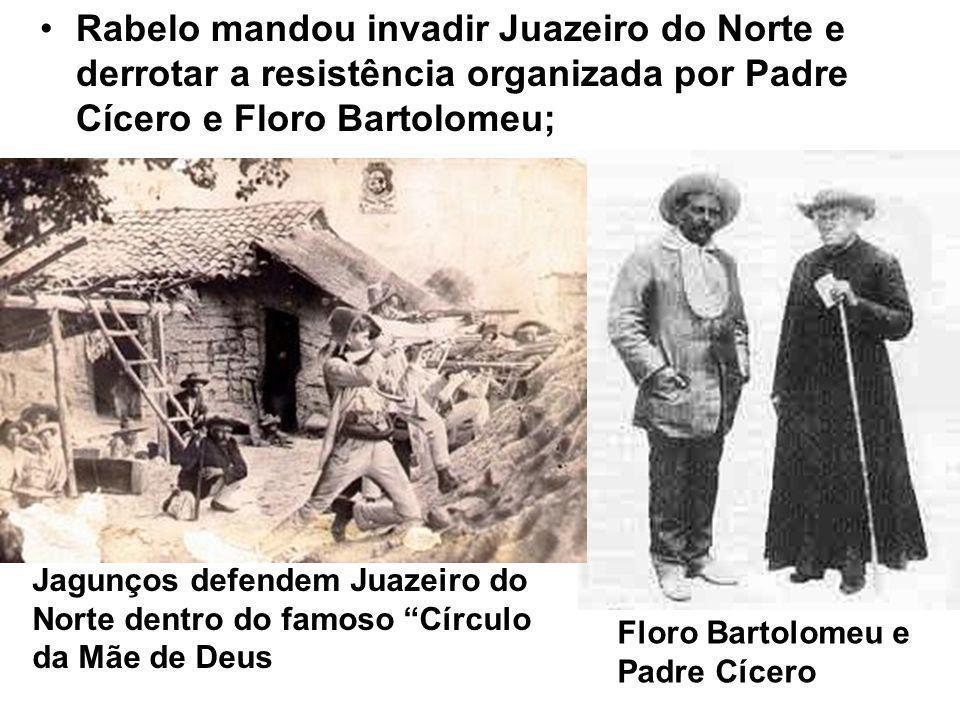 Rabelo mandou invadir Juazeiro do Norte e derrotar a resistência organizada por Padre Cícero e Floro Bartolomeu; Jagunços defendem Juazeiro do Norte dentro do famoso Círculo da Mãe de Deus Floro Bartolomeu e Padre Cícero