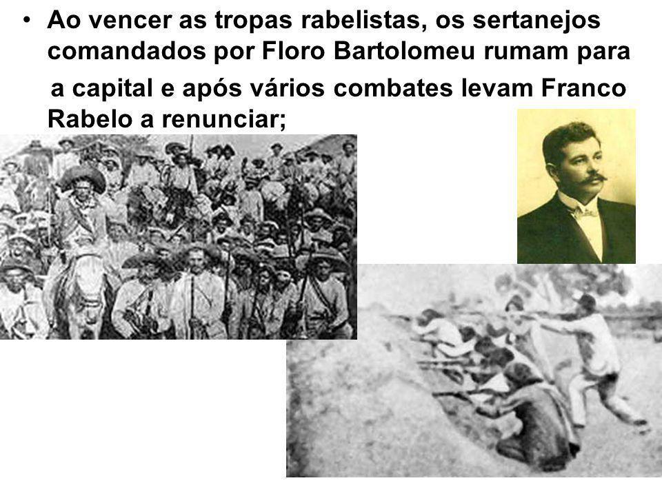 Ao vencer as tropas rabelistas, os sertanejos comandados por Floro Bartolomeu rumam para a capital e após vários combates levam Franco Rabelo a renunciar;