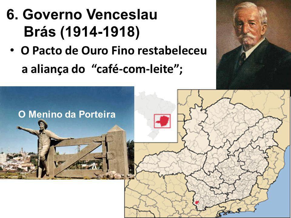 6. Governo Venceslau Brás (1914-1918) O Pacto de Ouro Fino restabeleceu a aliança do café-com-leite; O Menino da Porteira