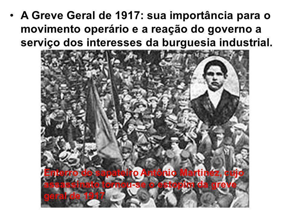 A Greve Geral de 1917: sua importância para o movimento operário e a reação do governo a serviço dos interesses da burguesia industrial.
