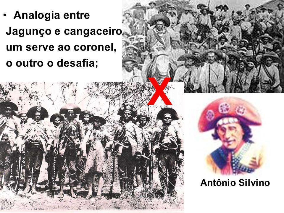 Analogia entre Jagunço e cangaceiro: um serve ao coronel, o outro o desafia; X Antônio Silvino