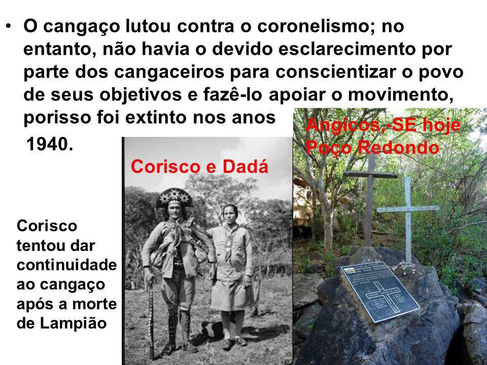 O cangaço lutou contra o coronelismo; no entanto, não havia o devido esclarecimento por parte dos cangaceiros para conscientizar o povo de seus objetivos e fazê-lo apoiar o movimento, porisso foi extinto nos anos 1940.